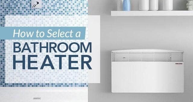 How To Select A Bathroom Heater Sylvane